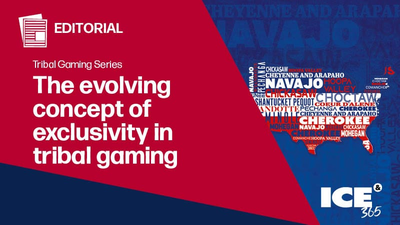 ICE 365 Tribal gaming series - Evolving concept of exclusivity