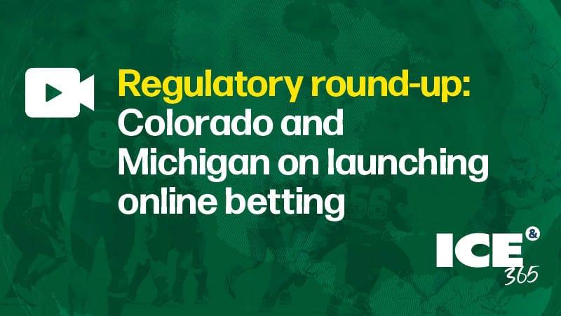 ICE 365 US sports betting series - Regulatory Round-up - CO, MI