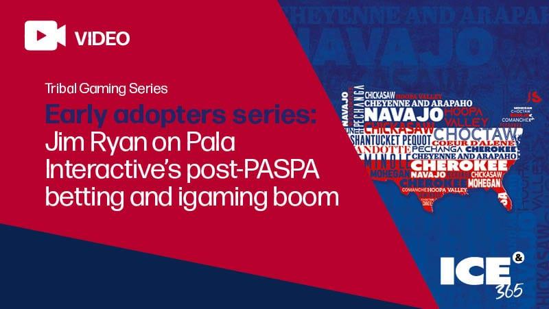 ICE 365 Jim Ryan on Pala Interactive's post-PASPA betting and igaming boom