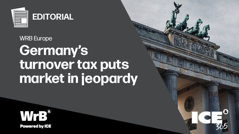 WRB Europe - Germany's turnover tax puts market in jeopardy